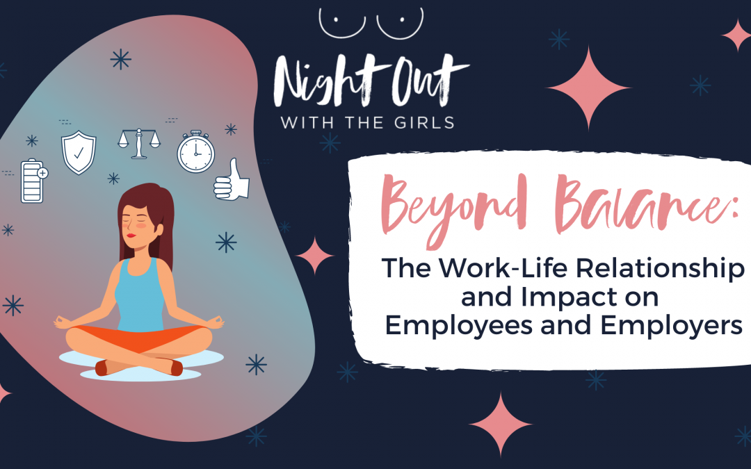 Beyond Balance: The Work-Life Relationship and Impact on Employees and Employers